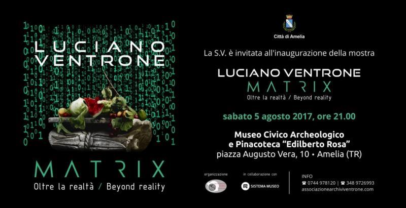Luciano Ventrone, Matrix. Oltre la realtà - Beyond Reality- Amelia 2017